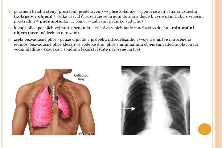 poranění hrudní stěny (protržení, proděravení) → plíce kolabuje - vypudí se z ní většina vzduchu (