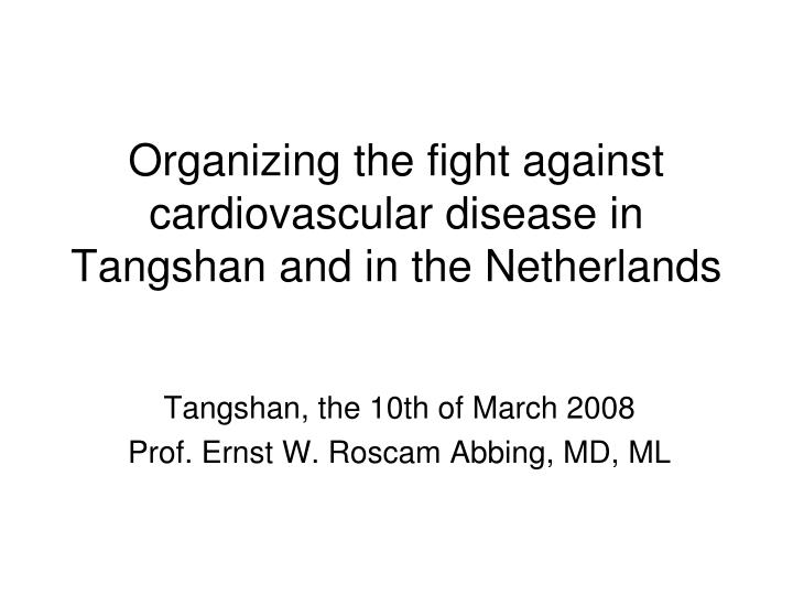organizing the fight against cardiovascular disease in tangshan and in the netherlands