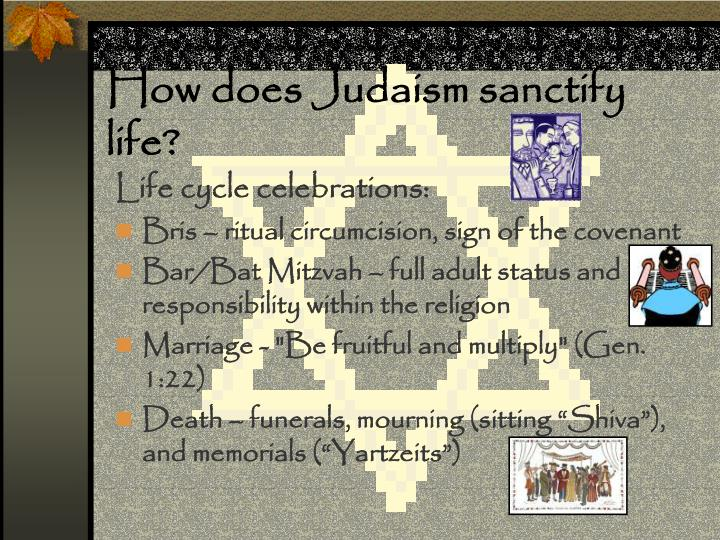How does Judaism sanctify life?