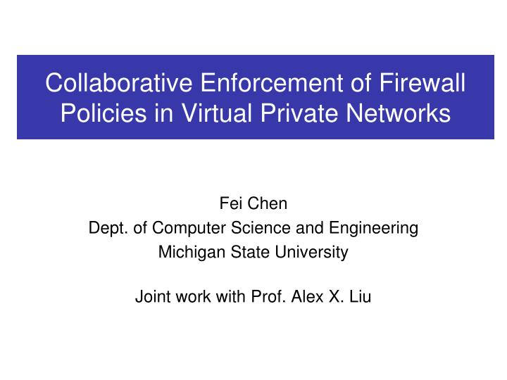 collaborative enforcement of firewall policies in virtual private networks n.