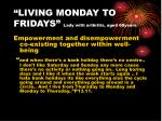 living monday to fridays lady with arthritis aged 68years