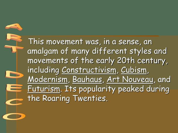 This movement was, in a sense, an amalgam of many different styles and movements of the early 20th century, including