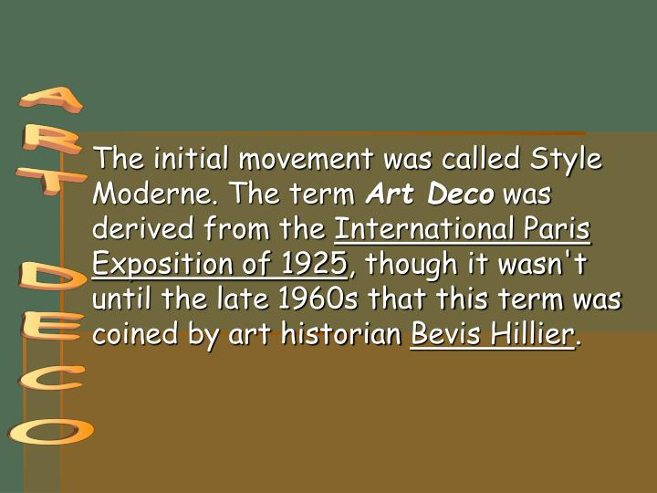 The initial movement was called Style Moderne. The term