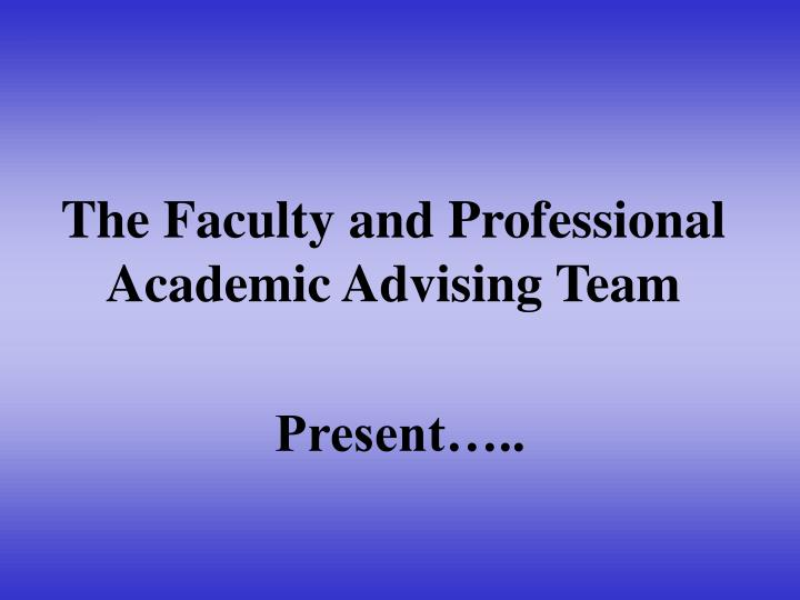 the faculty and professional academic advising team n.
