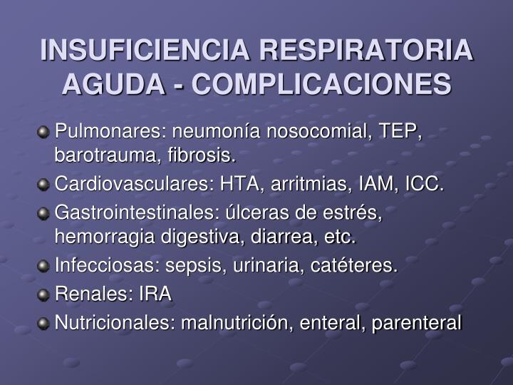 INSUFICIENCIA RESPIRATORIA AGUDA - COMPLICACIONES