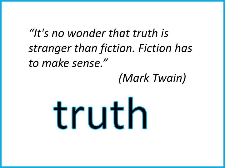 """It's no wonder that truth is stranger than fiction. Fiction has to make sense."""