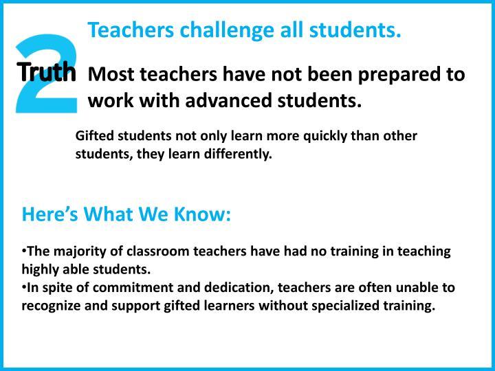 Teachers challenge all students.