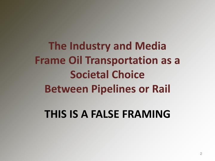The industry and media frame oil transportation as a societal choice between pipelines or rail