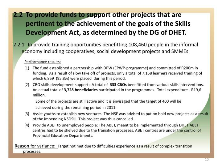 2.2	To provide funds to support other projects that are pertinent to the achievement of the goals of the Skills Development Act, as determined by the DG of DHET.