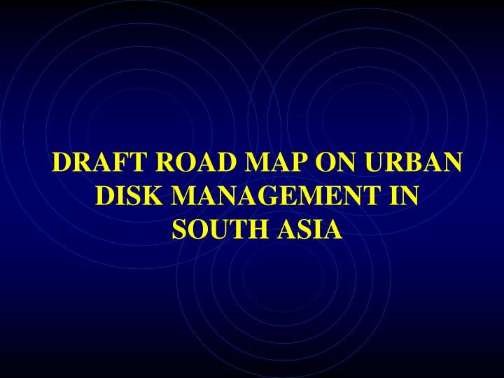 Draft Road map on urban disk management in south