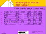 mch budget for 2007 and 2008 millions1