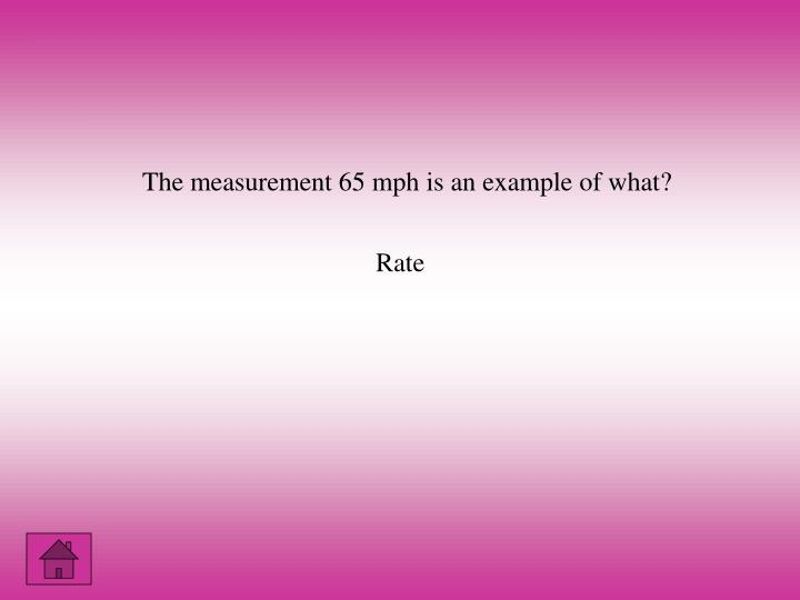The measurement 65 mph is an example of what?
