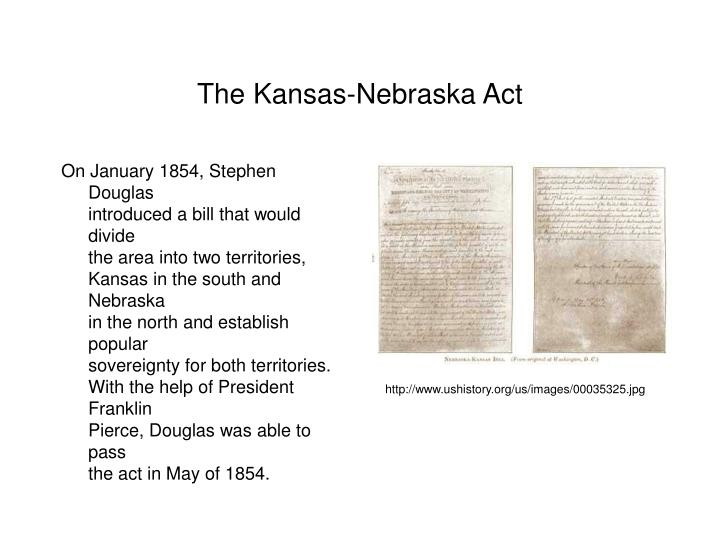 the role of the kansas nebraska act The kansas-nebraska act repealed the missouri compromise, allowing slavery in the territory north of the 36° 30´ latitude  introduced by senator stephen douglas of illinois, the kansas-nebraska act stipulated that the issue of slavery would be decided by the residents of each territory, a concept kn.