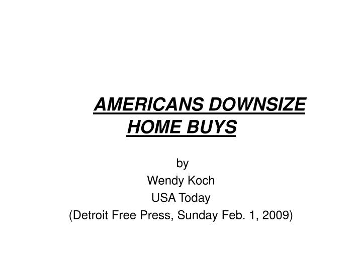 americans downsize home buys n.