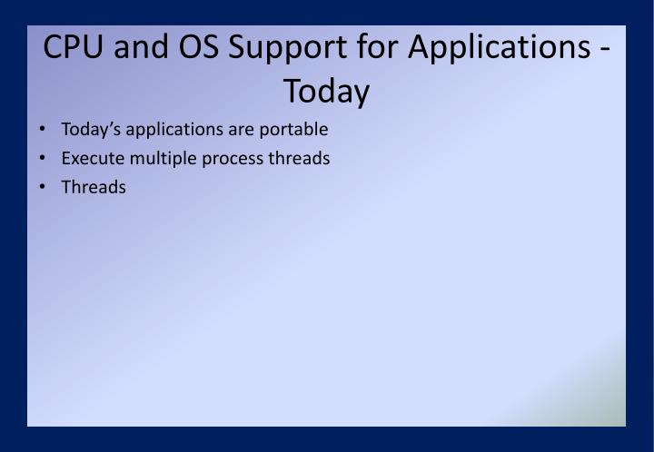 CPU and OS Support for Applications - Today
