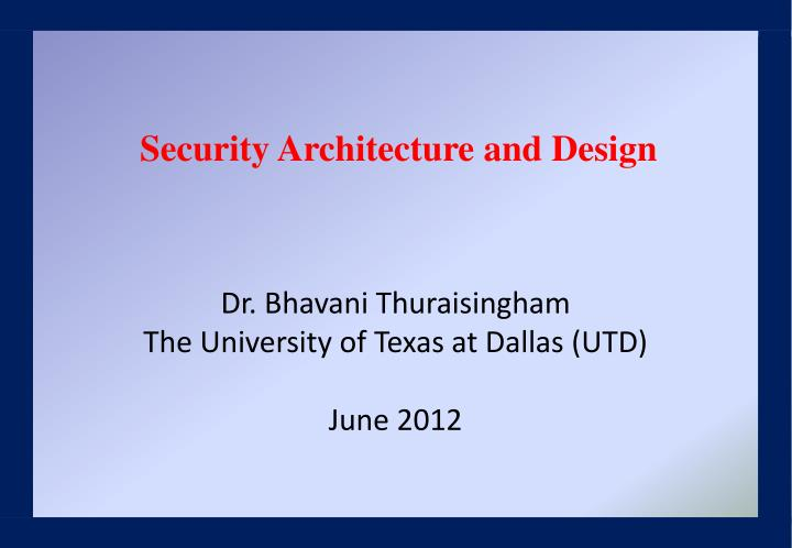 Dr bhavani thuraisingham the university of texas at dallas utd june 2012