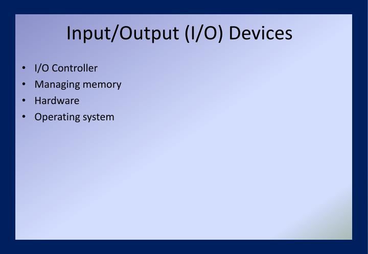 Input/Output (I/O) Devices