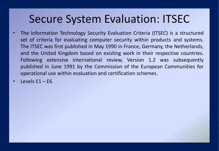 Secure System Evaluation: ITSEC