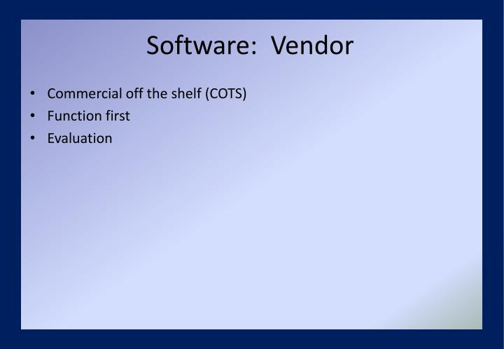 Software:  Vendor