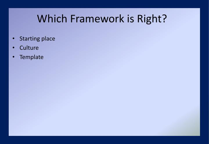 Which Framework is Right?