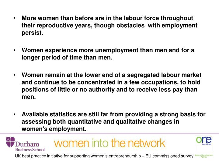 More women than before are in the labour force throughout their reproductive years, though obstacles  with employment persist.