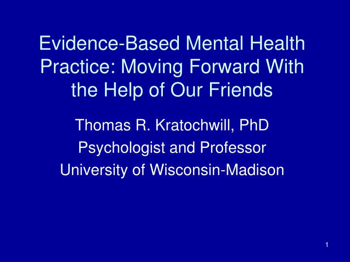 evidence based mental health practice moving forward with the help of our friends n.