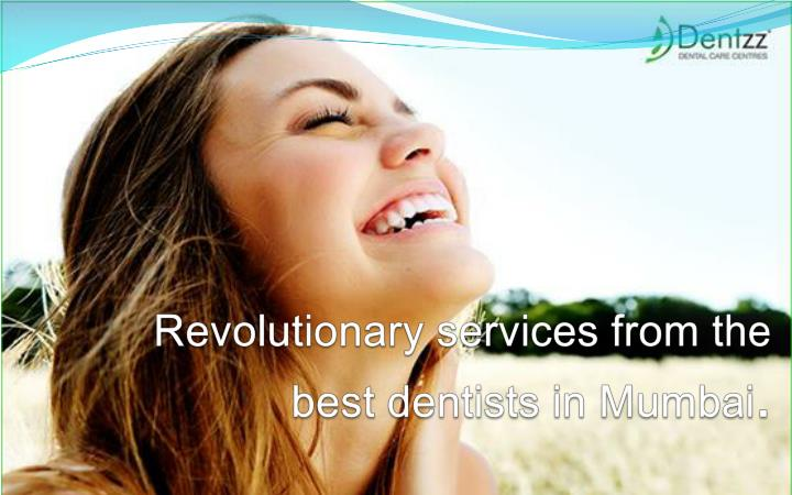 revolutionary services from the best dentists in mumbai n.