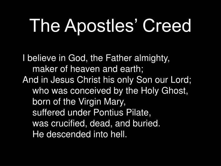 the apostles creed The apostles' creed i believe in god, the father almighty, creator of heaven and  earth and in jesus christ, his only son, our lord who was conceived by the.
