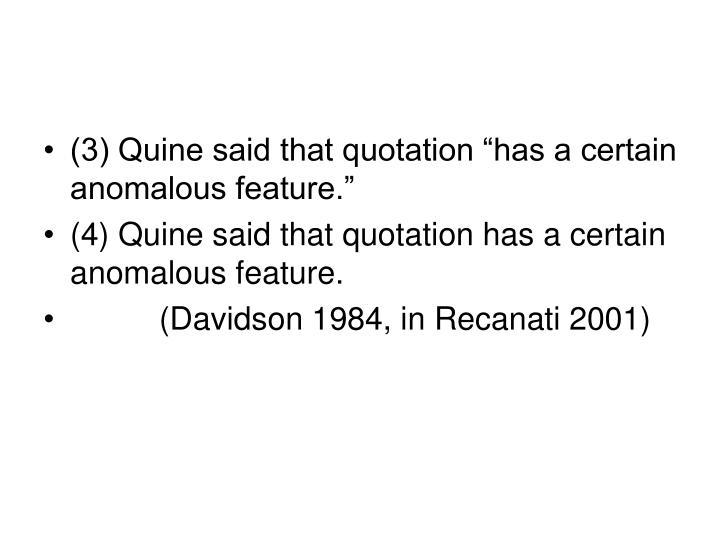 """(3) Quine said that quotation """"has a certain anomalous feature."""""""