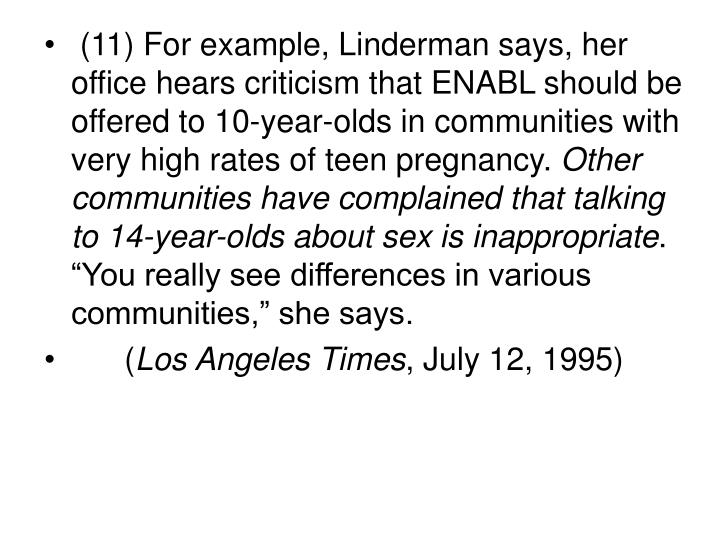 (11) For example, Linderman says, her office hears criticism that ENABL should be offered to 10-year-olds in communities with very high rates of teen pregnancy.