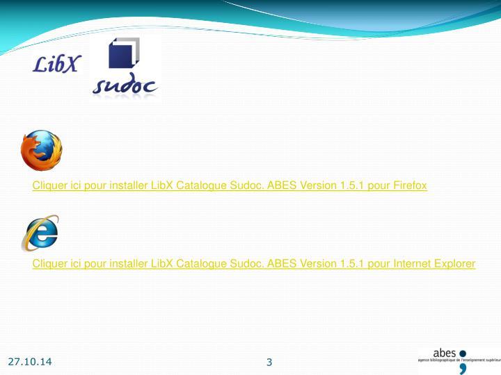 Cliquer ici pour installer LibX Catalogue Sudoc. ABES Version 1.5.1 pour Firefox