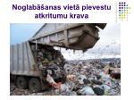 noglab anas viet pievestu atkritumu krava
