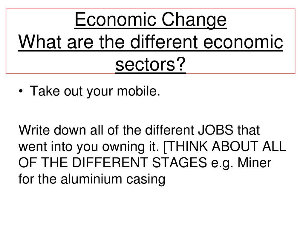 PPT - Economic Change What are the different economic sectors