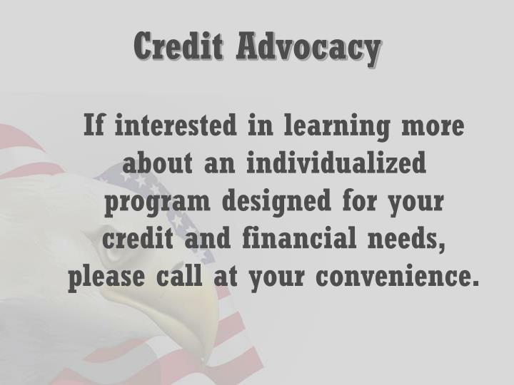 If interested in learning more about an individualized program designed for your credit and financial needs, please call at your convenience.