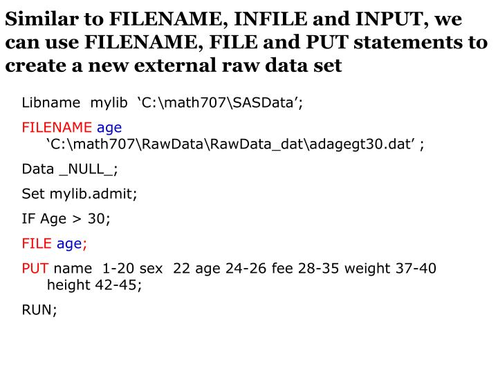 Similar to FILENAME, INFILE and INPUT, we can use FILENAME, FILE and PUT statements to