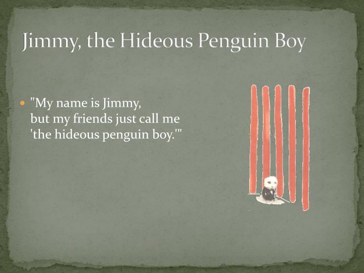 Jimmy, the Hideous Penguin Boy