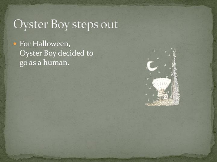 Oyster Boy steps out