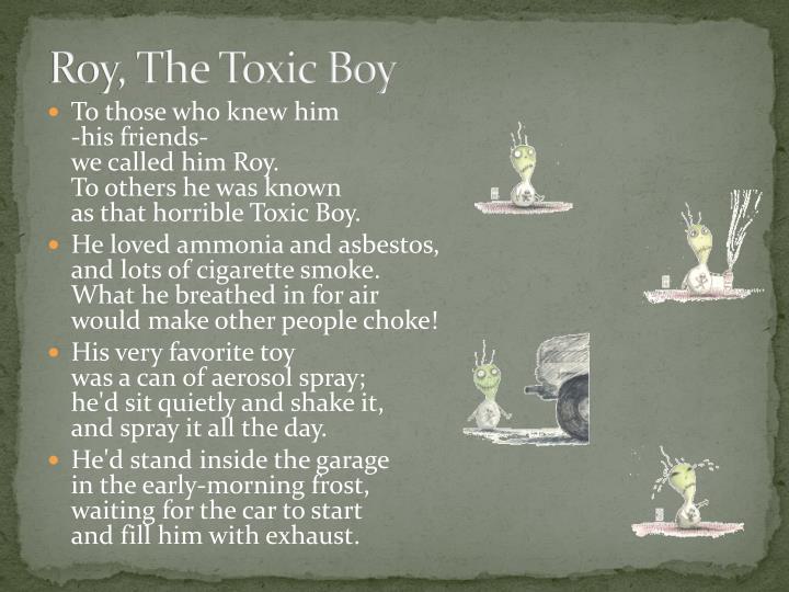 Roy, The Toxic Boy