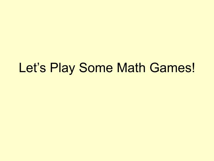 Let's Play Some Math Games!