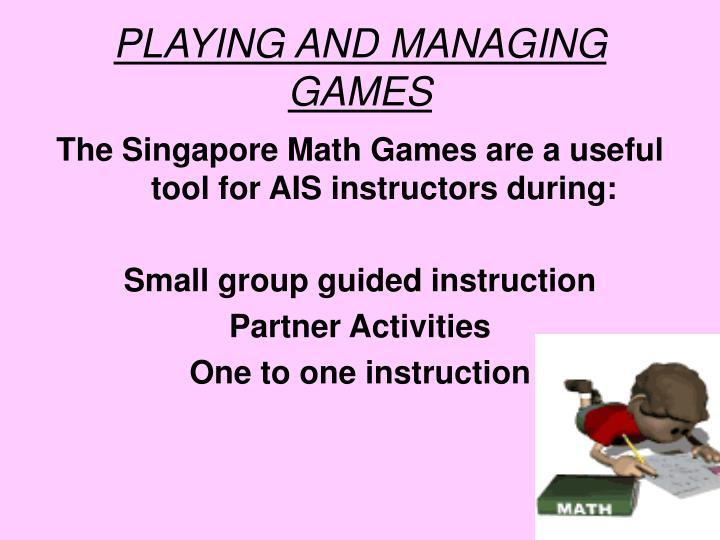 PLAYING AND MANAGING GAMES