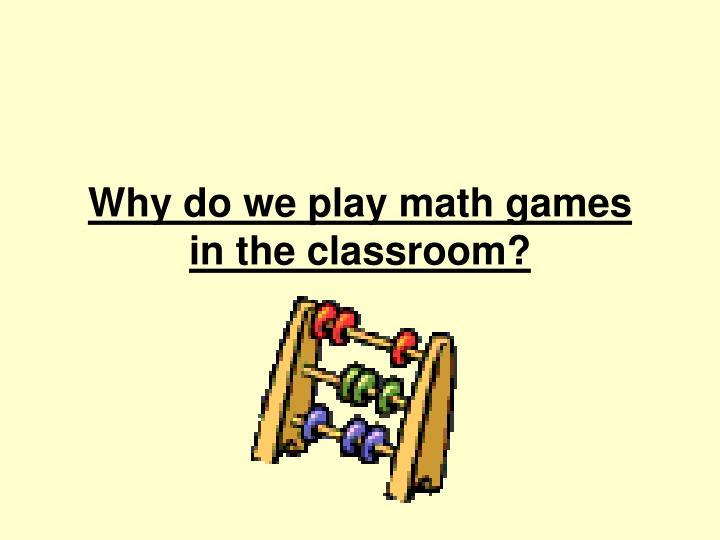 Why do we play math games in the classroom
