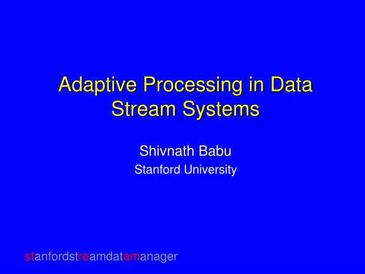 adaptive processing in data stream systems n.