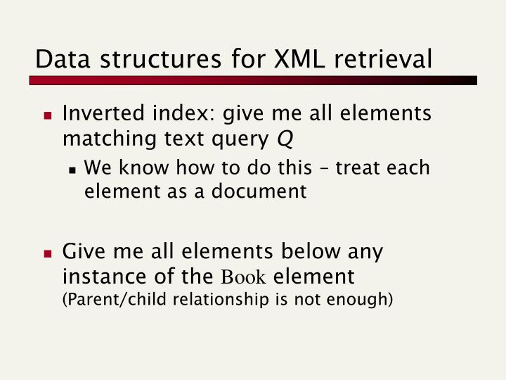 Data structures for XML retrieval