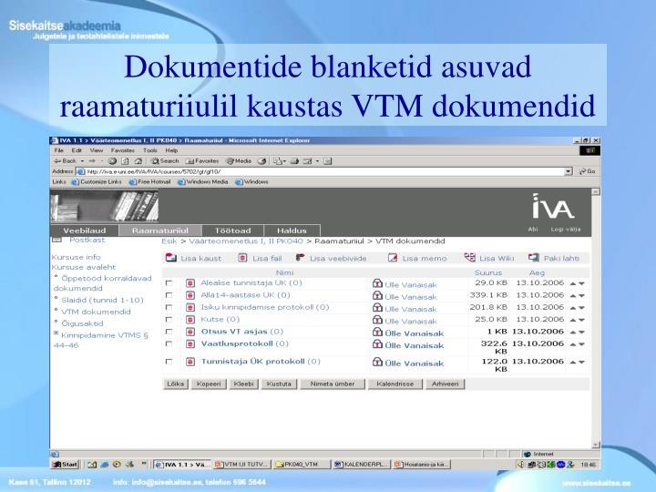 Dokumentide blanketid asuvad raamaturiiulil kaustas VTM dokumendid