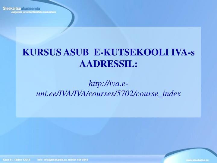 Kursus asub e kutsekooli iva s aadressil http iva e uni ee iva iva courses 5702 course index