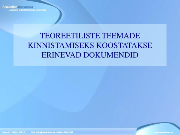 TEOREETILISTE TEEMADE KINNISTAMISEKS KOOSTATAKSE ERINEVAD DOKUMENDID