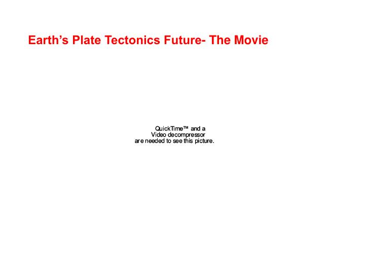 Earth's Plate Tectonics Future- The Movie