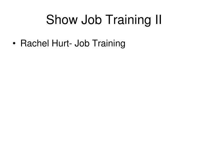 Show Job Training II