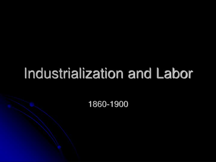 Industrialization and labor 1860 1900
