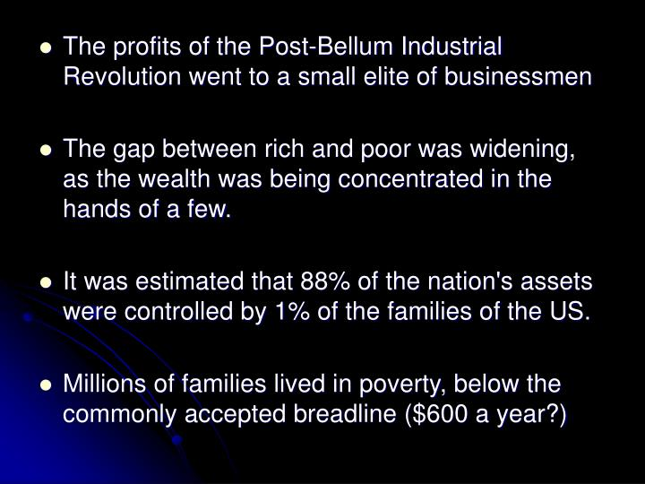 The profits of the Post-Bellum Industrial Revolution went to a small elite of businessmen